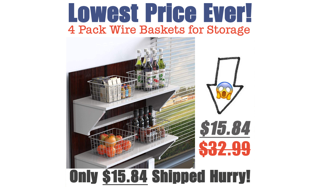 4 Pack Wire Baskets for Storage Only $15.84 Shipped on Amazon (Regularly $32.99)