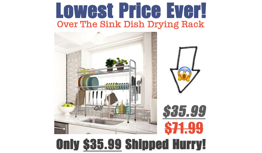 Over The Sink Dish Drying Rack Only $35.99 Shipped on Amazon (Regularly $71.99)