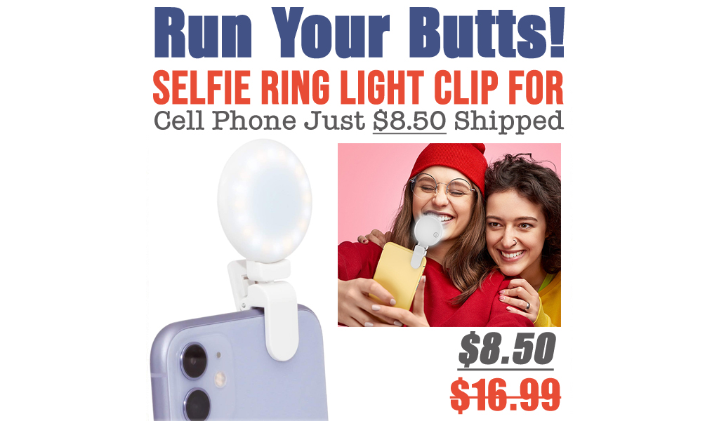 Selfie Ring Light Clip for Cell Phone Just $8.50 Shipped on Amazon (Regularly $16.99)
