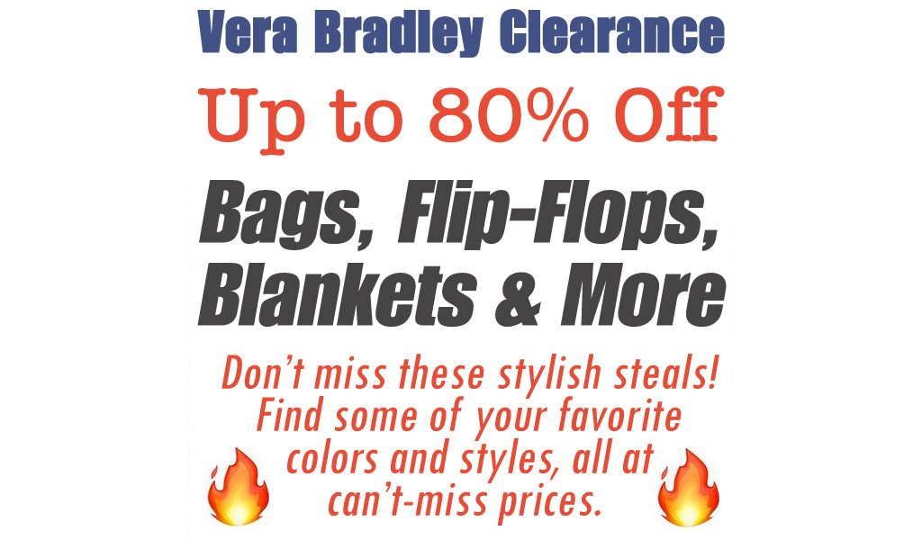 Up to 80% Off Vera Bradley | Bags, Flip-Flops, Blankets & More