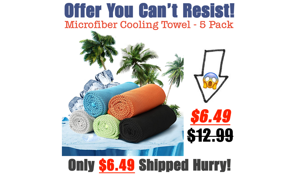 Microfiber Cooling Towel - 5 Pack Only $6.49 Shipped on Amazon (Regularly $12.99)