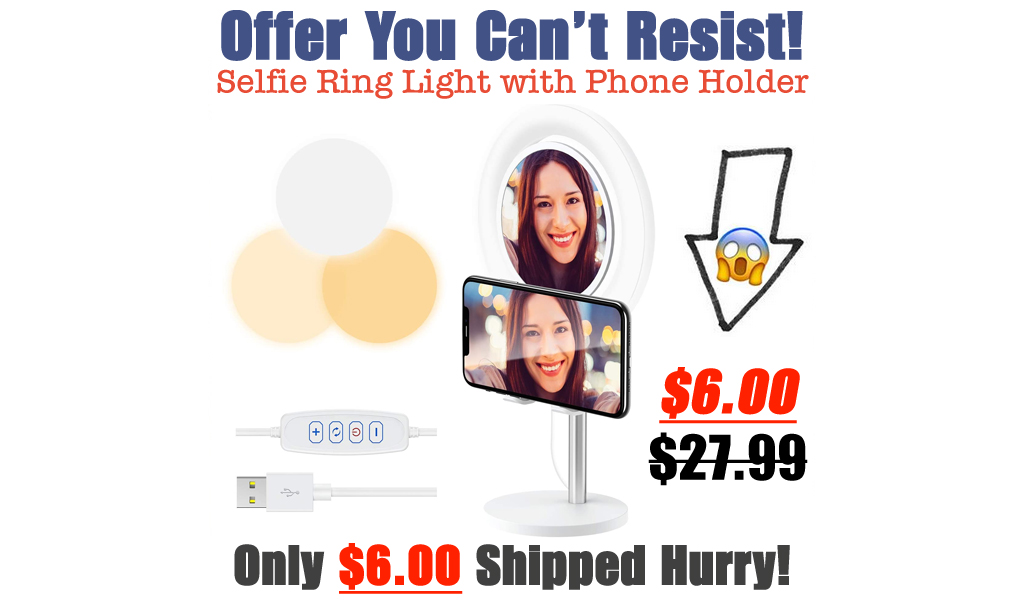 Selfie Ring Light with Phone Holder Only $6.00 Shipped on Amazon (Regularly $27.99)