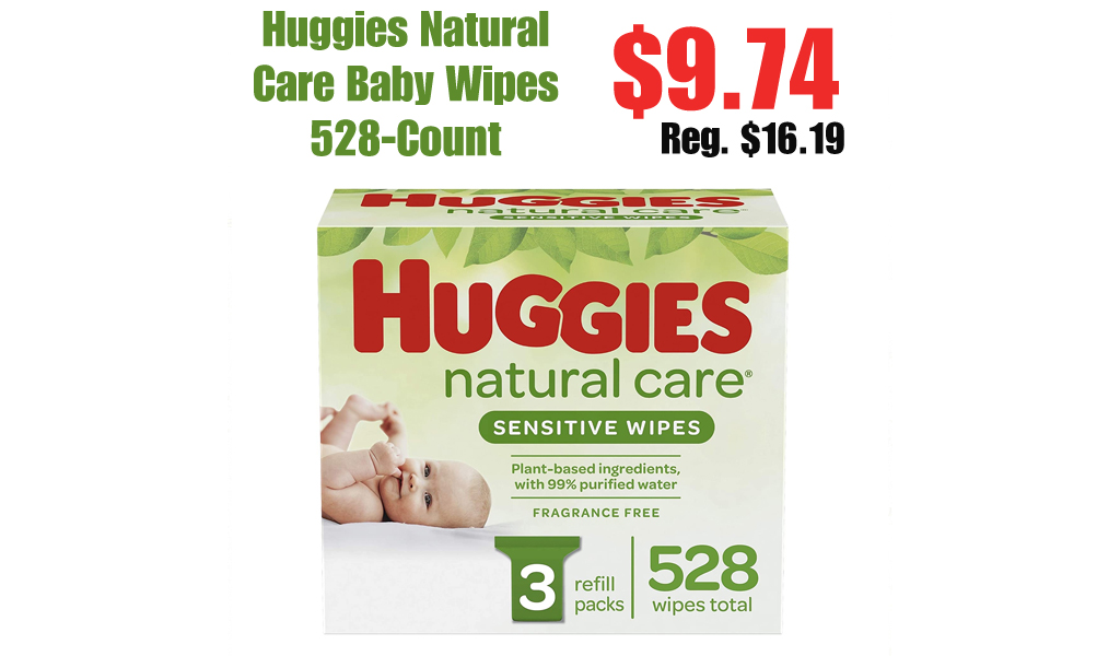 Huggies Natural Care Baby Wipes 528-Count Only $9.74 Shipped on Amazon (Regularly $16.19)