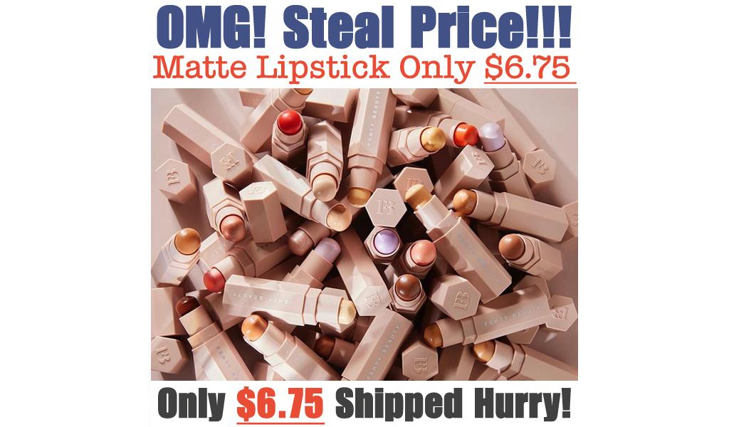Matte Lipstick Only $6.75 on FentyBeauty